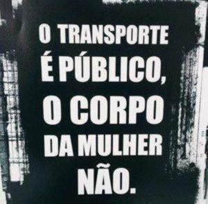 O transporte é público, o corpo da mulher NÃO!